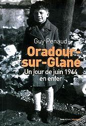 Oradour-sur-Glane : Un jour de juin 1944 en enfer