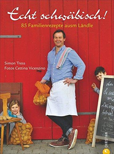 Kochbuch schwäbisch: Echt schwäbisch! 85 Familienrezepte ausm Ländle. Mit guten Speisen wird nicht gegeizt im Heimatland der Spätzle. Authentische schwäbische Regionalküche, die glücklich macht.