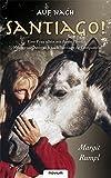 Auf nach Santiago!: Eine Frau allein mit ihrem Pferd. 3100 km von Österreich nach Santiago de Compostela! - Margit Rumpl