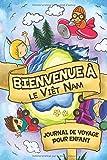 Bienvenue à le Viêt Nam Journal de Voyage Pour Enfants: 6x9 Journaux de voyage pour enfant I Calepin à compléter et à dessiner I Cadeau parfait pour le voyage des enfants au Viêt Nam...