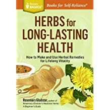 Herbs for Long-Lasting Health: How to Make and Use Herbal Remedies for Lifelong Vitality. A Storey BASICS® Title (English Edition)