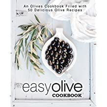 Easy Olive Cookbook: An Olives Cookbook Filled with 50 Delicious Olive Recipes (English Edition)