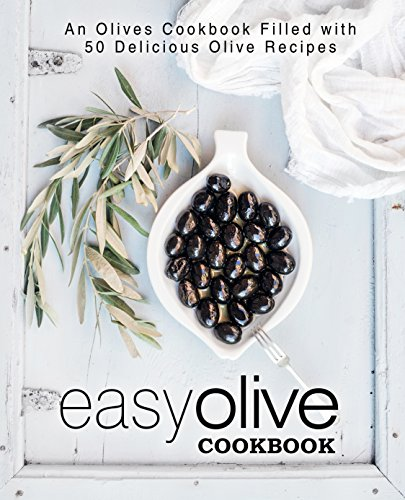 Easy Olive Cookbook: An Olives Cookbook Filled with 50 Delicious Olive Recipes (2nd Edition) (English Edition)