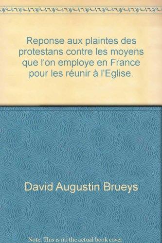 Reponse aux plaintes des protestans contre les moyens que l'on employe en France pour les réunir à l'Eglise.