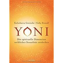 Yoni - die spirituelle Dimension weiblicher Sexualität entdecken
