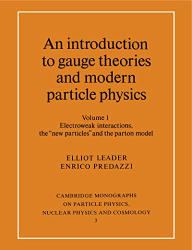 An Introduction To Gauge Theories And Modern Particle Physics: Volume 1, Electroweak Interactions, The 'new Particles' And The Parton Model (cambridge ... And Cosmology Book 3) por Elliot Leader epub