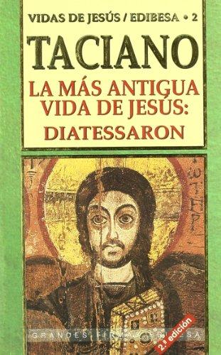 La más antigua vida de Jesús: Diatessaron (Grandes firmas Edibesa)