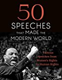Image de 50 Speeches That Made the Modern World: Famous Speeches from Women's Rights to Human Rights (English Edition)