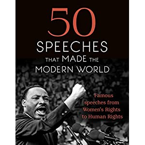 50 Speeches That Made the Modern World: Famous Speeches from Women's Rights to Human Rights (English Edition)