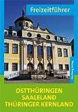 Freizeitführer Ostthüringen, Saaleland, Thüringer Kernland