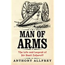 Man of Arms: The Life and Legend of Sir Basil Zaharoff
