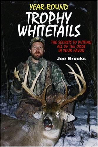 Year-Round Trophy Whitetails: The Secrets to Putting All of the