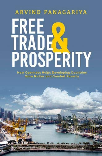 Free Trade and Prosperity: How Openness Helps the Developing Countries Grow Richer and Combat Poverty por Arvind Panagariya