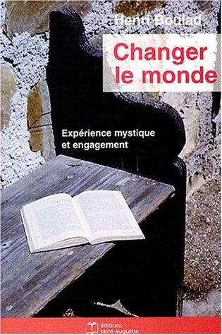 Changer le monde : Expérience mystique et engagement par Henri Boulad