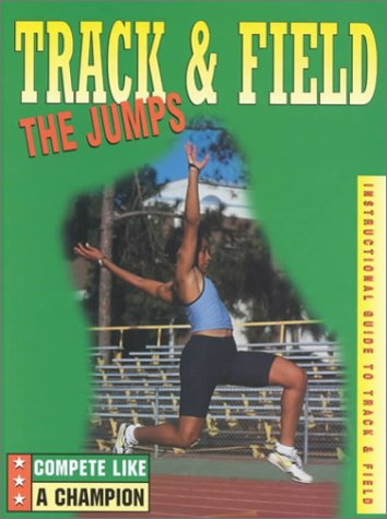 Track & Field: The Jumps: Instructional Guide to Track & Field (Compete Like a Champion) por Morgan Hughes