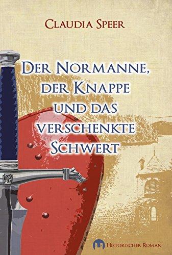 Der Normanne, der Knappe und das verschenkte Schwert: Historischer Roman