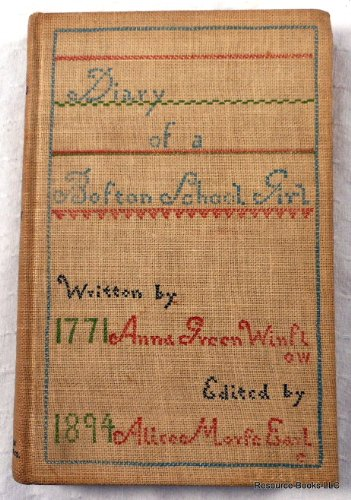 Diary of Anna Green Winslow, a Boston School Girl of 1771 / Edited by Alice Morse Earle