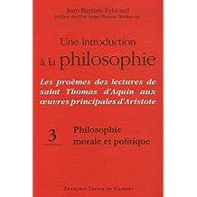 Une introduction à la philosophie : Les proèmes des lectures de saint Thomas d'Aquin aux oeuvres principales d'Aristote : Tome 3, Philosophie morale et politique