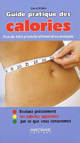Le guide des calories : Plus de 2 000 produits alimentaires par D. Muller