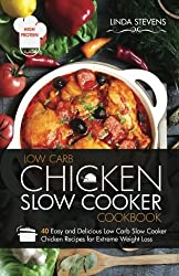 Chicken Slow Cooker Cookbook: 40 Easy and Delicious Low Carb Slow Cooker Chicken Recipes for Extreme Weight Loss by Linda Stevens (2014-09-22)