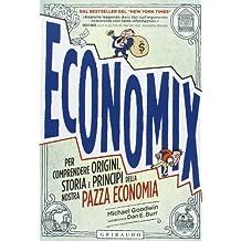 Economix. Per comprendere origini, storia e principi della nostra pazza economia (Straordinariamente)