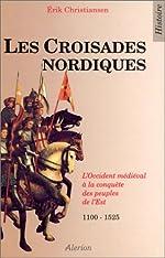 Les croisades nordiques - La Baltique et la frontière catholique, 1100-1525 de Erik Christiansen