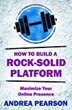 How to Build a Rock-Solid Platform: Maximize Your Online Presence (Self-Publish Strong Book 2)