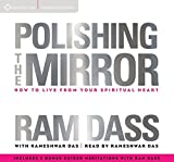 Polishing the Mirror: How to Live from Your Spiritual Heart by Ram Dass (2014-12-01)