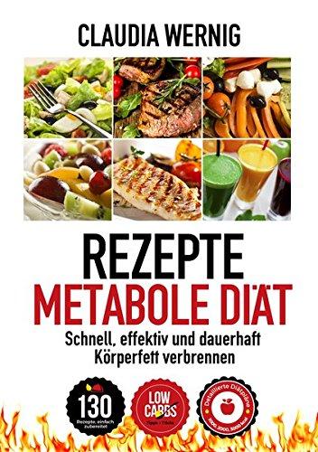 Rezepte für die Metabole Diät: LOW CARB Ernährung für schnellen und dauerhaften Diäterfolg! 130 Rezepte für Fleisch, Fisch & Geflügel-Gerichte, Salate, Desserts, Smoothies. (Fleisch-diät)