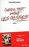 Telecharger Livres Garde tout surtout les gosses (PDF,EPUB,MOBI) gratuits en Francaise