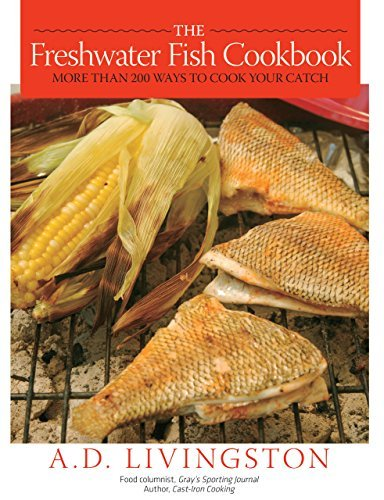 The Freshwater Fish Cookbook: More than 200 Ways to Cook Your Catch by A. D. Livingston (2008-11-18)