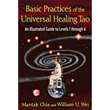 Basic Practices of the Universal Healing Tao: An Illustrated Guide to Levels 1 through 6 (English Edition)