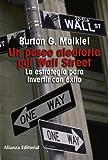 Un paseo aleatorio por Wall Street: La estrategia para invertir con éxito (Libros Singulares (Ls))