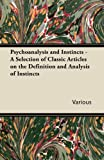 Psychoanalysis and Instincts - A Selection of Classic Articles on the Definition and Analysis of Instincts