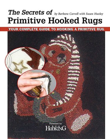The Secrets of Primitive Hooked Rugs: Your Complete Guide to Hooking a Primitive Rug -