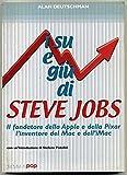 Scarica Libro In Su E In Giu Di Steve Jobs Il Fondatore Della Apple E A Deutschman (PDF,EPUB,MOBI) Online Italiano Gratis