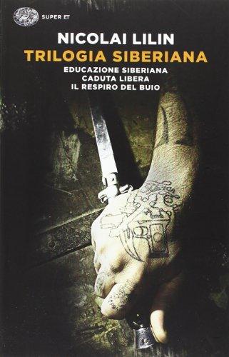 Trilogia siberiana: Educazione siberiana-Caduta libera-Il respiro del buio (Super ET) por Nicolai Lilin