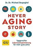 The Never Aging Story: Typgerechte Lebensstiloptimierung für mehr gute Jahre (GU Einzeltitel...