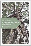 Il sussurro degli alberi. Piccolo miracolario per uomini radice