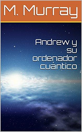 Andrew y su ordenador cuántico