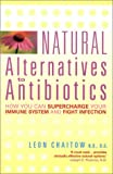 Natural Alternatives to Antibiotics: How you can Supercharge Your Immune System and Fight Infection