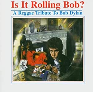 Is It Rolling Bob? A Reggae Tribute To Bob Dylan - Vol. 1