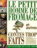 Le Petit Homme de Fromage et autres contes trop faits