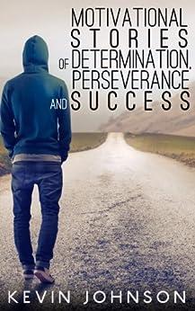 NEVER GIVE UP: Motivational Stories of Determination, Perseverance and Success (Sylvester Stallone, J.K. Rowling, Michael Jordan, Oprah Winfrey, Eminem, ... Lincoln, Arnold Schwarzenegger Book 1) by [Johnson, Kevin]