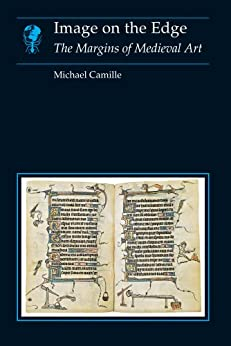 Image on the Edge: The Margins of Medieval Art (Essays in Art and Culture) by [Camille, Michael]
