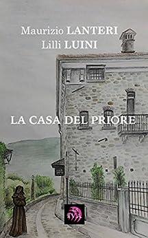 La Casa del Priore (I Vintage Vol. 3) (Italian Edition) by [Lanteri, Maurizio, Luini, Lilli]
