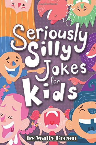 Seriously Silly Jokes for Kids: Joke Book for Boys and Girls ages 7-12: Volume 1
