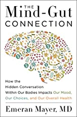 The Mind-Gut Connection: How the Hidden Conversation within Our Bodies Impacts Our Mood, Our Choices and Our Overall Health