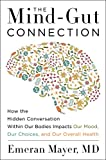 The Mind-Gut Connection: How the Hidden Conversation within Our Bodies Impacts Our Mood, Our Choices and Our Overall…