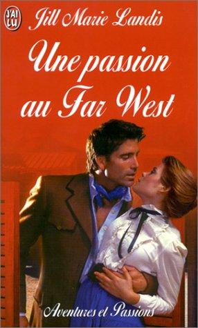 Une passion au Far West par Jill Marie Landis